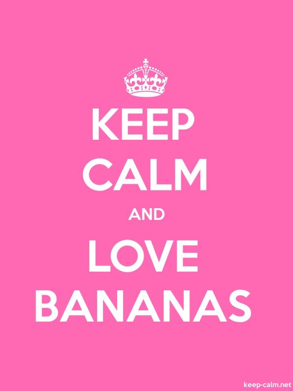 KEEP CALM AND LOVE BANANAS - white/pink - Default (600x800)