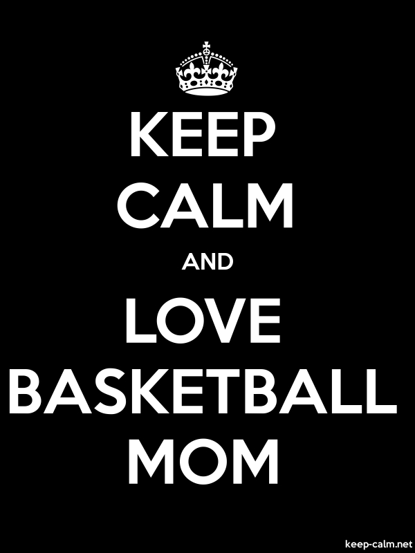 KEEP CALM AND LOVE BASKETBALL MOM - white/black - Default (600x800)