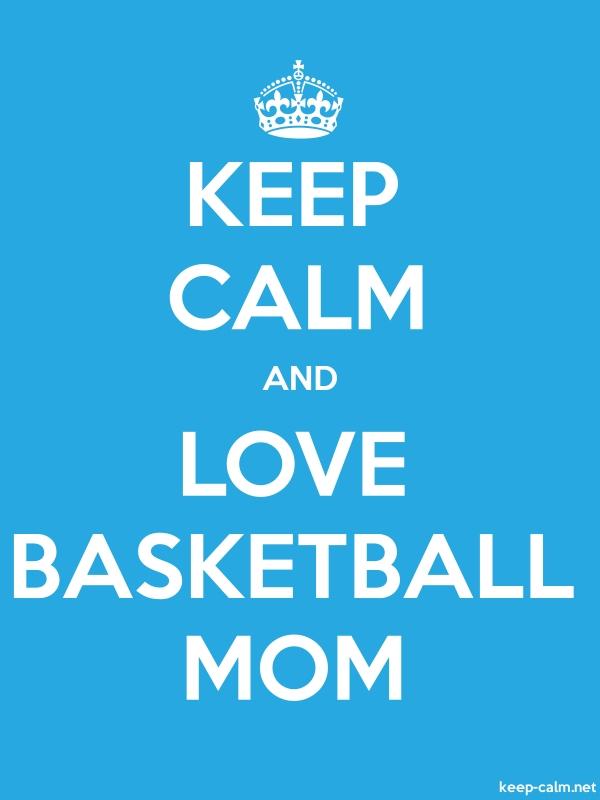 KEEP CALM AND LOVE BASKETBALL MOM - white/blue - Default (600x800)