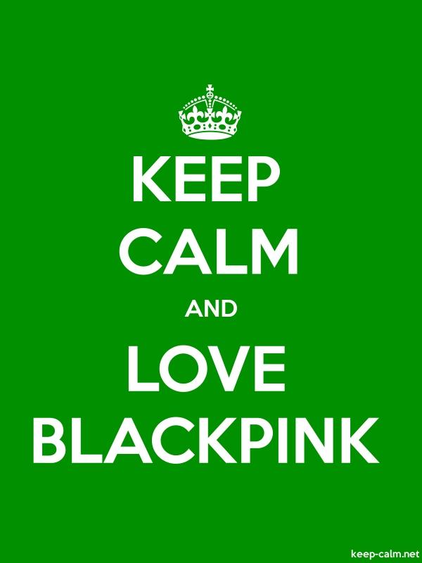 KEEP CALM AND LOVE BLACKPINK - white/green - Default (600x800)