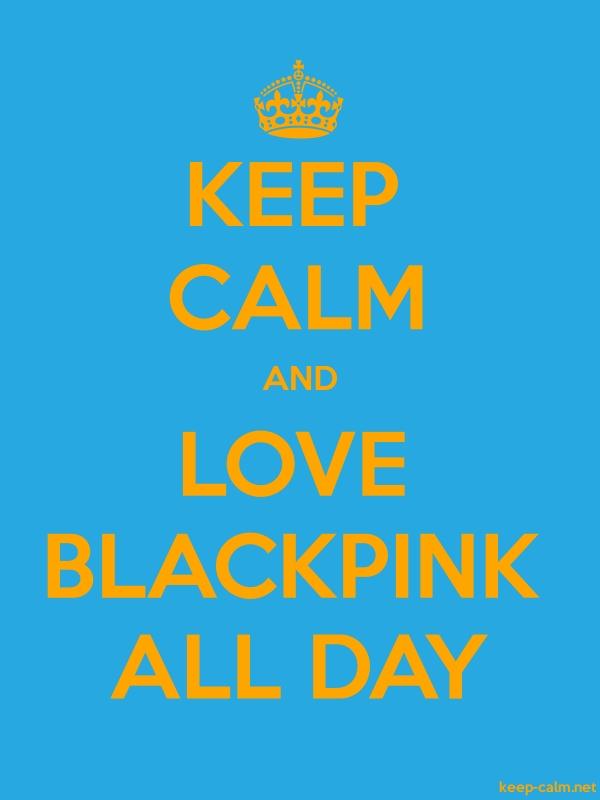 KEEP CALM AND LOVE BLACKPINK ALL DAY - orange/blue - Default (600x800)