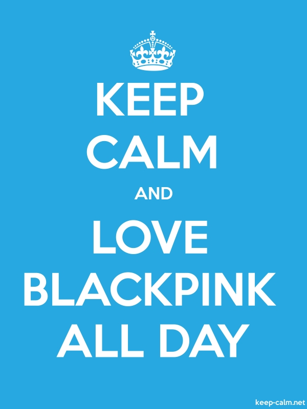 KEEP CALM AND LOVE BLACKPINK ALL DAY - white/blue - Default (600x800)