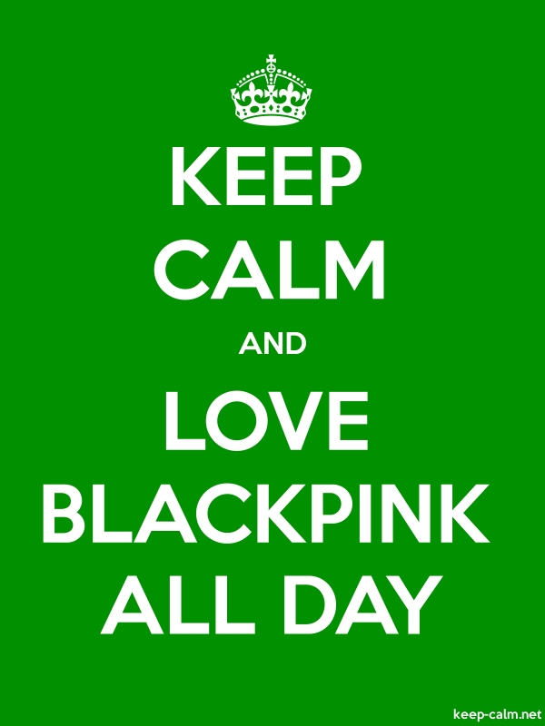 KEEP CALM AND LOVE BLACKPINK ALL DAY - white/green - Default (600x800)