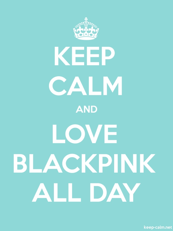 KEEP CALM AND LOVE BLACKPINK ALL DAY - white/lightblue - Default (600x800)