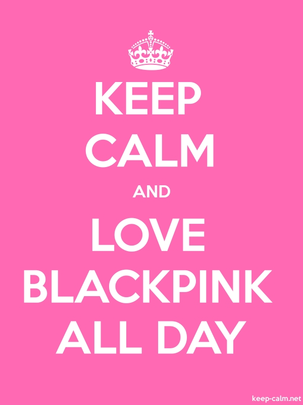 KEEP CALM AND LOVE BLACKPINK ALL DAY - white/pink - Default (600x800)