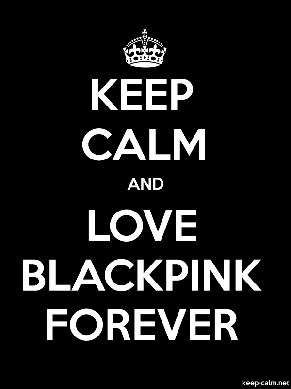 KEEP CALM AND LOVE BLACKPINK FOREVER - white/black - Default (600x800)