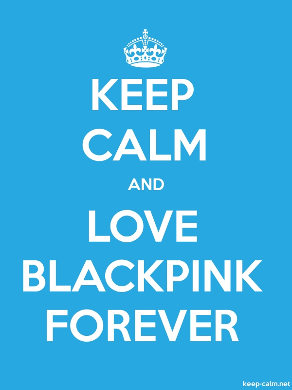 KEEP CALM AND LOVE BLACKPINK FOREVER - white/blue - Default (600x800)