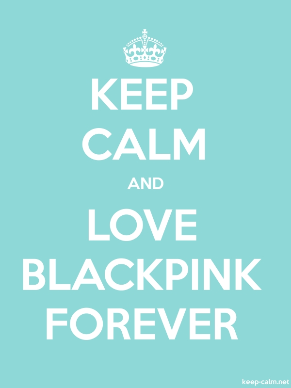 KEEP CALM AND LOVE BLACKPINK FOREVER - white/lightblue - Default (600x800)