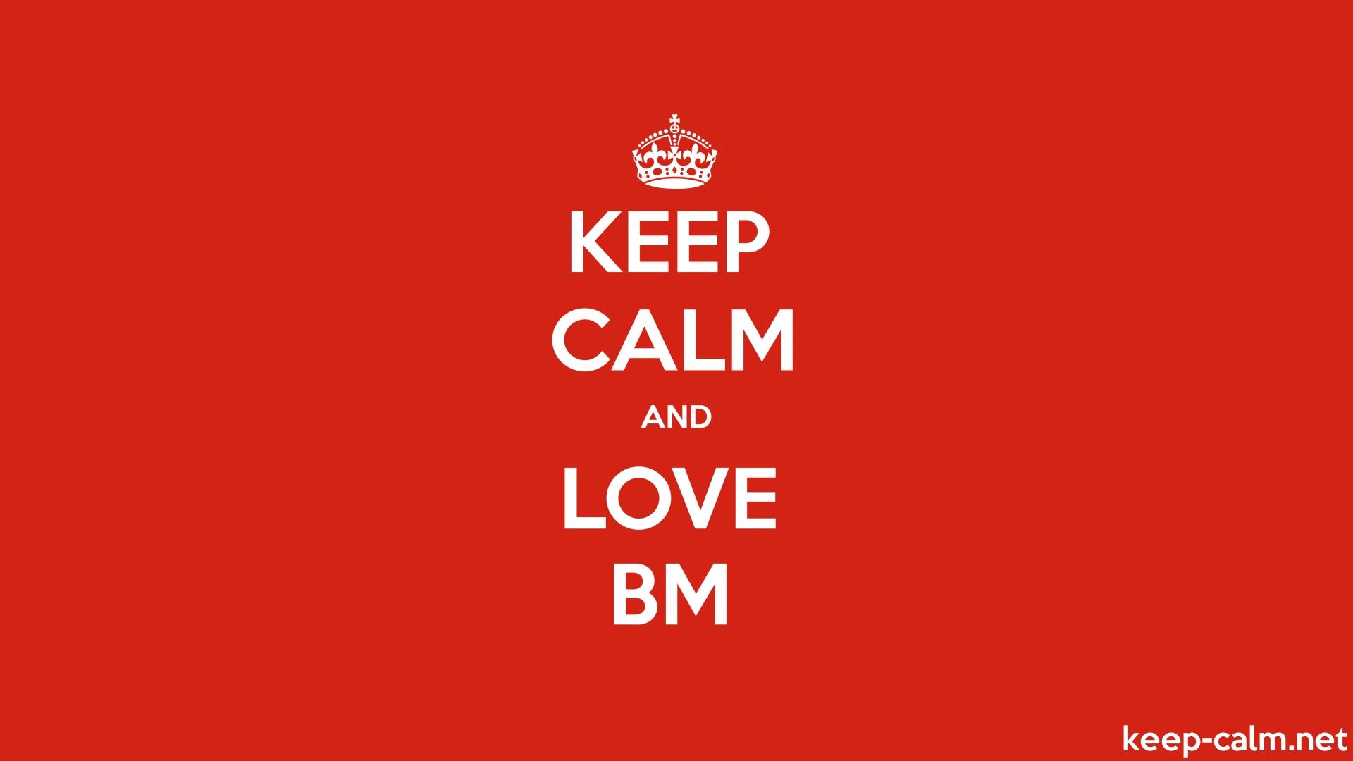 Keep Calm And Love Bm Keep Calm Net