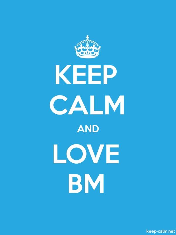 KEEP CALM AND LOVE BM - white/blue - Default (600x800)