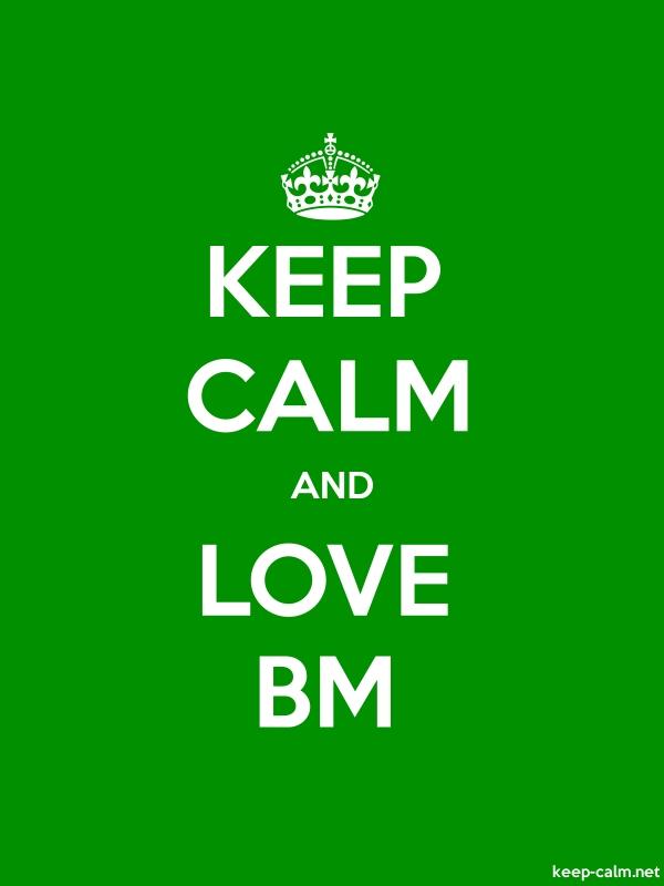 KEEP CALM AND LOVE BM - white/green - Default (600x800)