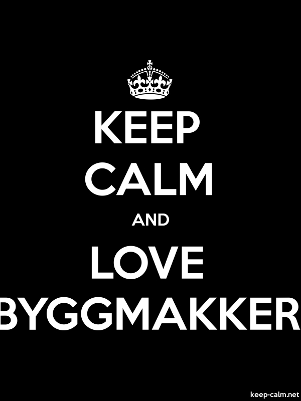 KEEP CALM AND LOVE BYGGMAKKER - white/black - Default (600x800)