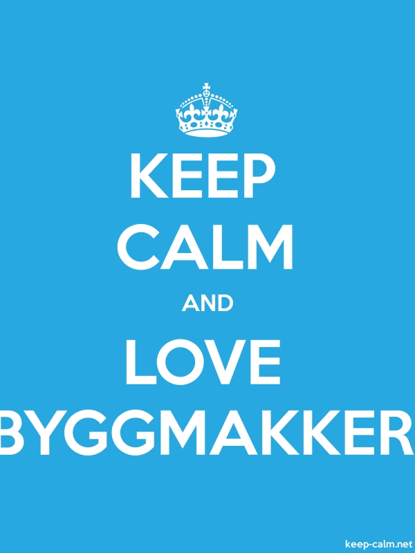 KEEP CALM AND LOVE BYGGMAKKER - white/blue - Default (600x800)
