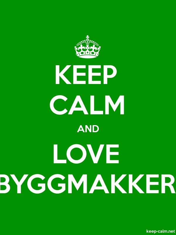 KEEP CALM AND LOVE BYGGMAKKER - white/green - Default (600x800)