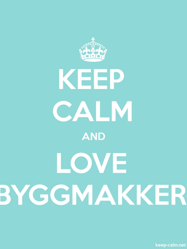 KEEP CALM AND LOVE BYGGMAKKER - white/lightblue - Default (600x800)