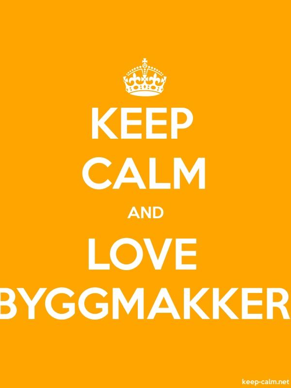 KEEP CALM AND LOVE BYGGMAKKER - white/orange - Default (600x800)