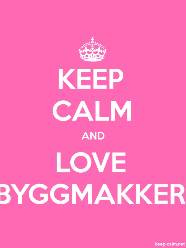 KEEP CALM AND LOVE BYGGMAKKER - white/pink - Default (600x800)