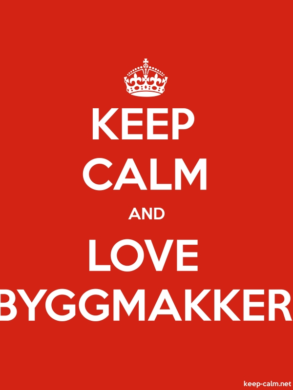 KEEP CALM AND LOVE BYGGMAKKER - white/red - Default (600x800)