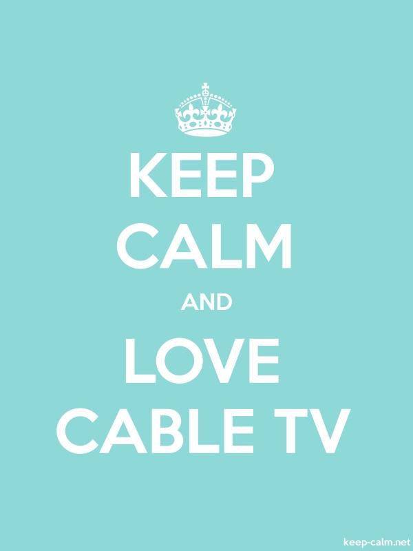 KEEP CALM AND LOVE CABLE TV - white/lightblue - Default (600x800)