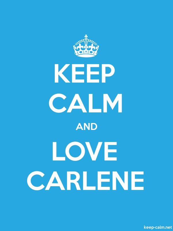KEEP CALM AND LOVE CARLENE - white/blue - Default (600x800)