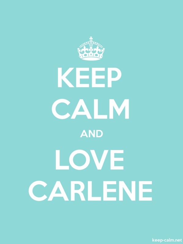 KEEP CALM AND LOVE CARLENE - white/lightblue - Default (600x800)