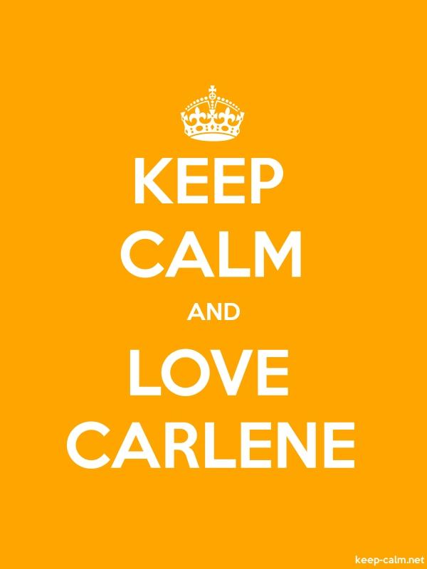 KEEP CALM AND LOVE CARLENE - white/orange - Default (600x800)