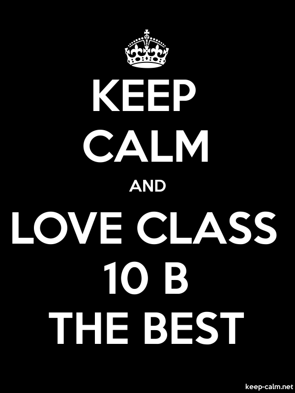 KEEP CALM AND LOVE CLASS 10 B THE BEST - white/black - Default (600x800)