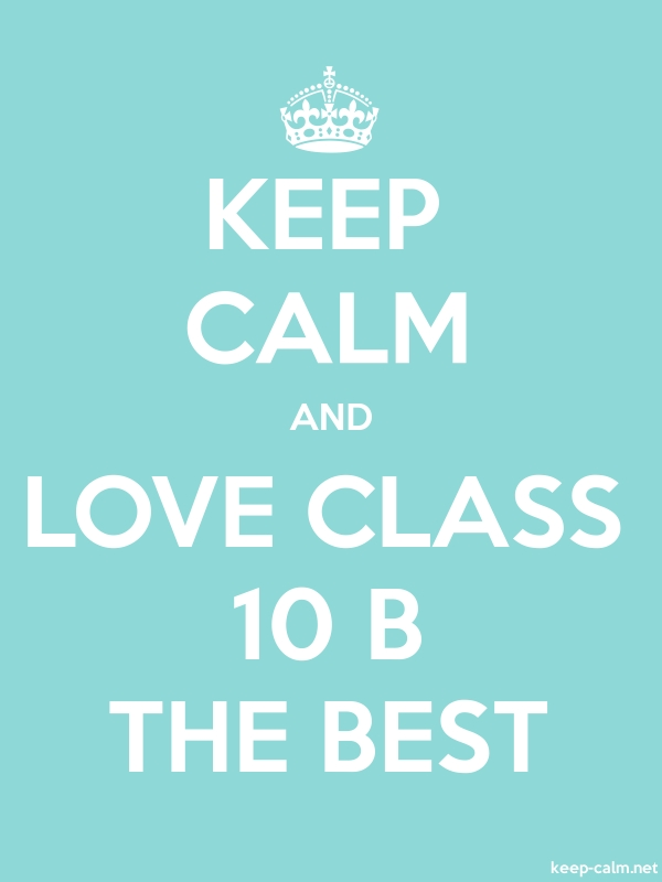 KEEP CALM AND LOVE CLASS 10 B THE BEST - white/lightblue - Default (600x800)