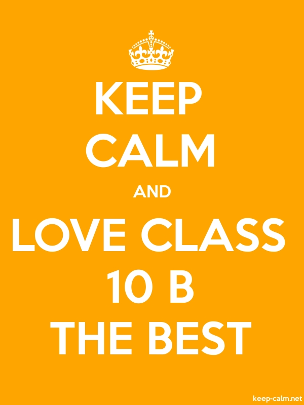 KEEP CALM AND LOVE CLASS 10 B THE BEST - white/orange - Default (600x800)