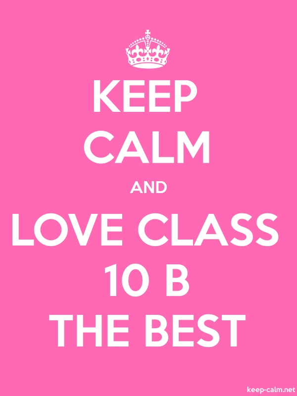 KEEP CALM AND LOVE CLASS 10 B THE BEST - white/pink - Default (600x800)