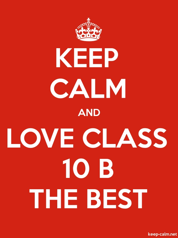 KEEP CALM AND LOVE CLASS 10 B THE BEST - white/red - Default (600x800)
