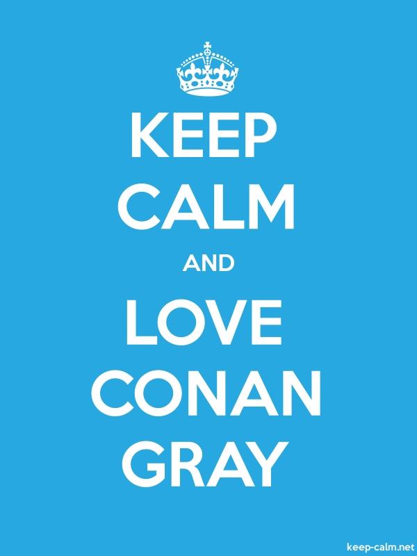 KEEP CALM AND LOVE CONAN GRAY - white/blue - Default (600x800)