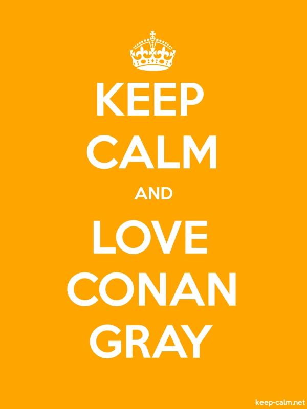 KEEP CALM AND LOVE CONAN GRAY - white/orange - Default (600x800)
