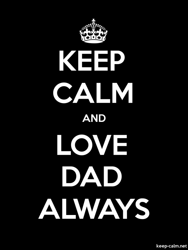 KEEP CALM AND LOVE DAD ALWAYS - white/black - Default (600x800)
