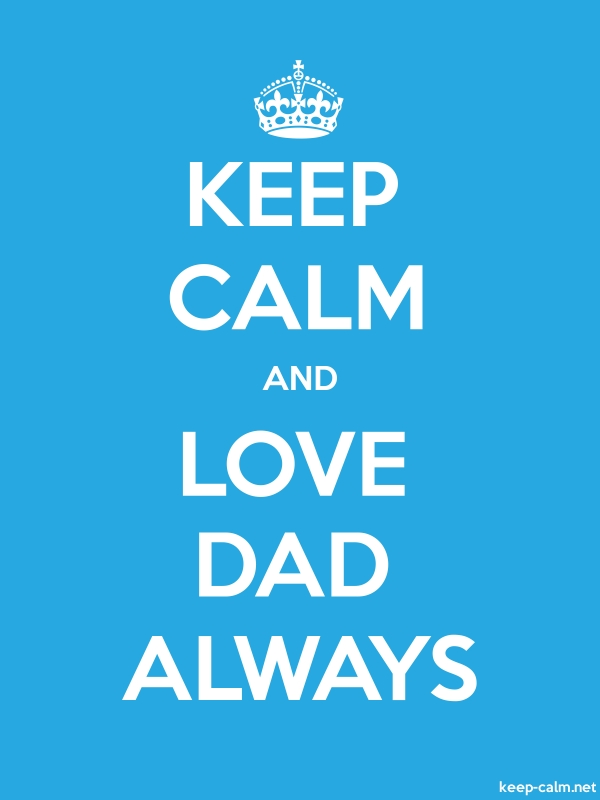 KEEP CALM AND LOVE DAD ALWAYS - white/blue - Default (600x800)