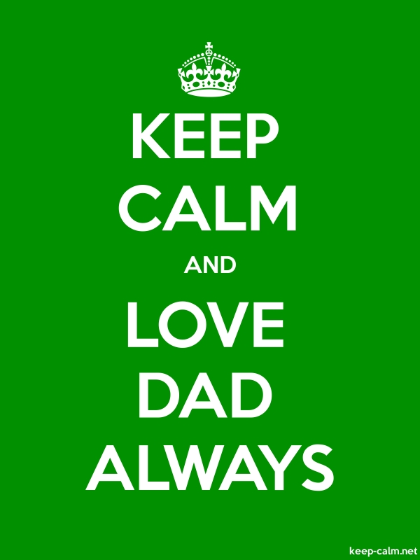 KEEP CALM AND LOVE DAD ALWAYS - white/green - Default (600x800)