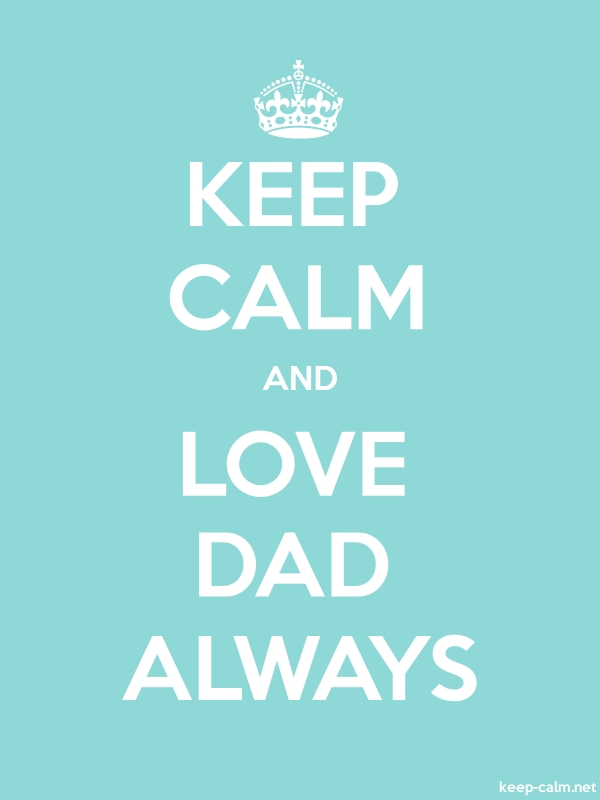KEEP CALM AND LOVE DAD ALWAYS - white/lightblue - Default (600x800)