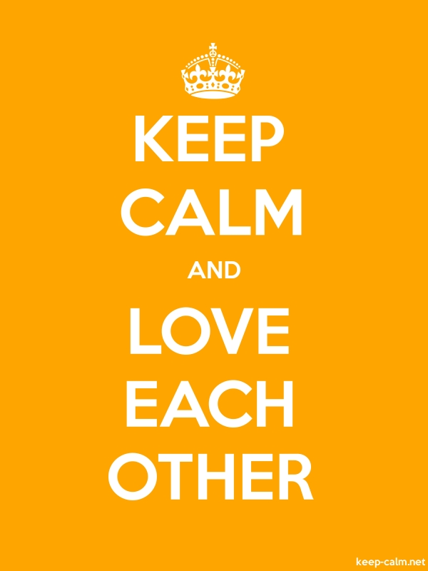 KEEP CALM AND LOVE EACH OTHER - white/orange - Default (600x800)