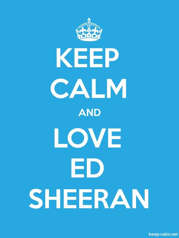KEEP CALM AND LOVE ED SHEERAN - white/blue - Default (600x800)