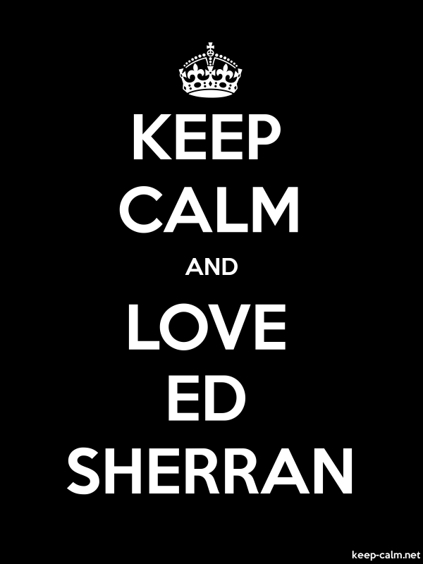 KEEP CALM AND LOVE ED SHERRAN - white/black - Default (600x800)