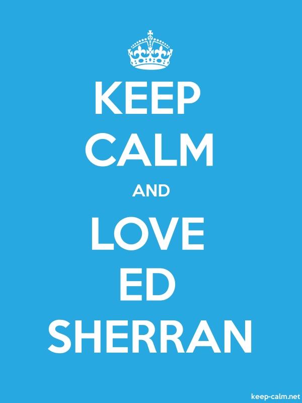 KEEP CALM AND LOVE ED SHERRAN - white/blue - Default (600x800)