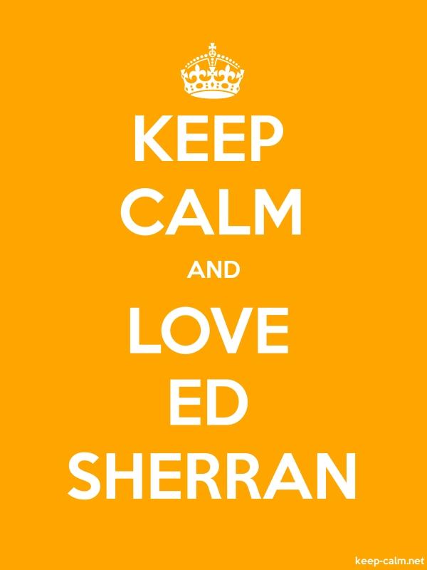 KEEP CALM AND LOVE ED SHERRAN - white/orange - Default (600x800)