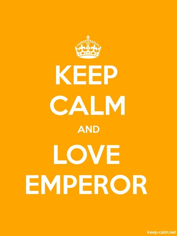 KEEP CALM AND LOVE EMPEROR - white/orange - Default (600x800)
