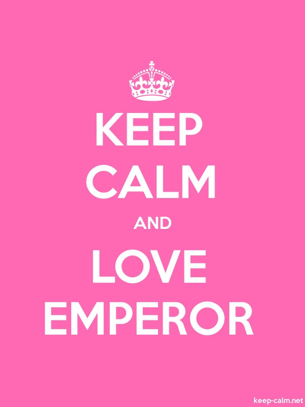 KEEP CALM AND LOVE EMPEROR - white/pink - Default (600x800)