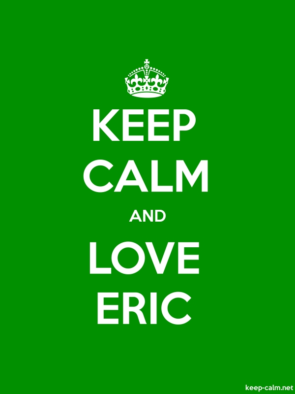 KEEP CALM AND LOVE ERIC - white/green - Default (600x800)
