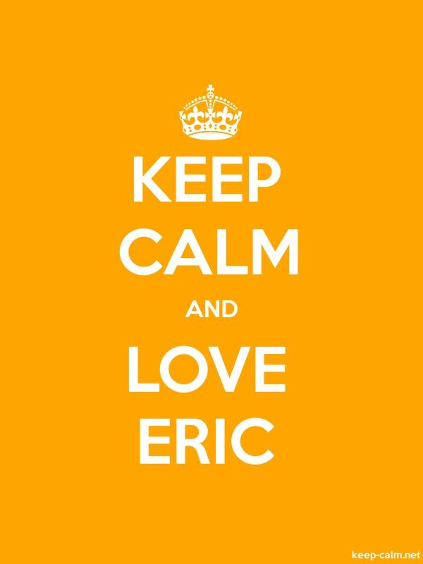 KEEP CALM AND LOVE ERIC - white/orange - Default (600x800)