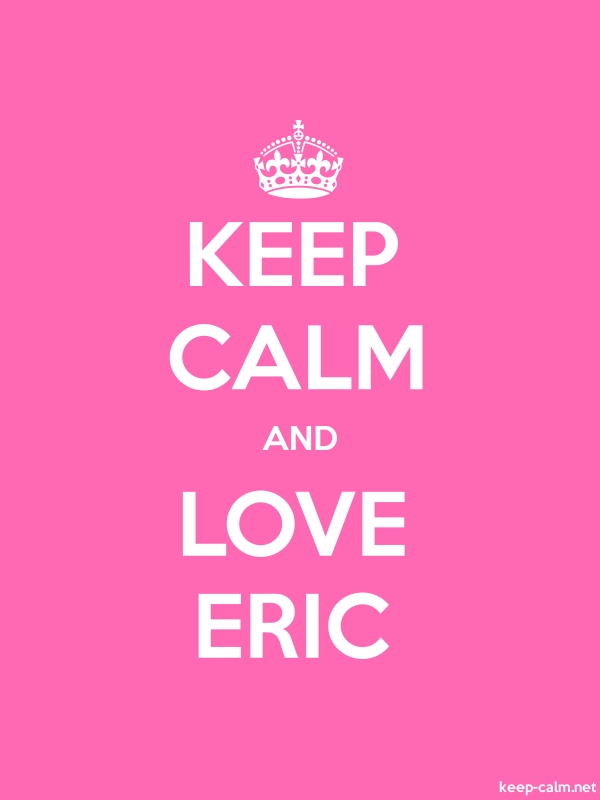 KEEP CALM AND LOVE ERIC - white/pink - Default (600x800)