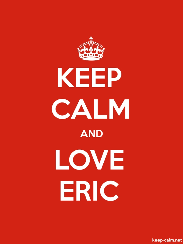 KEEP CALM AND LOVE ERIC - white/red - Default (600x800)