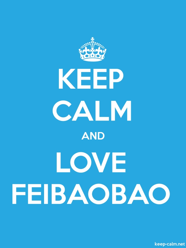 KEEP CALM AND LOVE FEIBAOBAO - white/blue - Default (600x800)