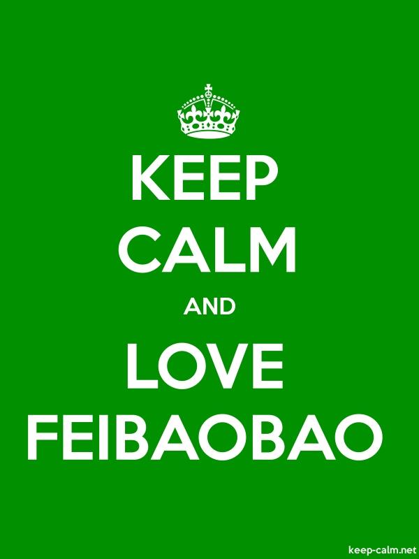 KEEP CALM AND LOVE FEIBAOBAO - white/green - Default (600x800)